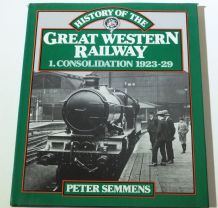 HISTORY OF THE GREAT WESTERN RAILWAY 1. CONSOLIDATION 1923-29 (Semmens 1985)